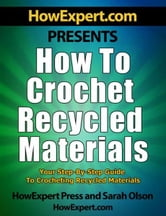 How to Crochet Recycled Materials: Your Step-By-Step Guide to Crocheting Recycled Materials