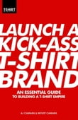 Launch a Kick-Ass T-Shirt Brand