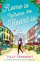 Rome is Where the Heart is ebook by An uplifting romantic read, perfect to escape with