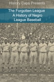 The Forgotten League: A History of Negro League Baseball