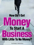 How Do I Get Money To Start A Business With Little To No Money?: Special Edition
