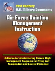 21st Century U.S. Military Documents: Air Force Aviation Management Instruction - Guidance for Administering Aircrew Flight Management Programs for Flying Unit Commanders and Aircrew Personnel