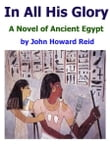 In All His Glory: A Novel of Ancient Egypt