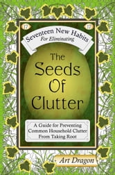 The Seeds of Clutter: A Guide for Preventing Common Household Clutter From Taking Root