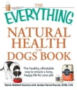 The Everything Natural Health for Dogs Book: The healthy, affordable way to ensure a long, happy life for your pet