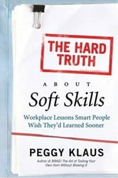 The Hard Truth About Soft Skills