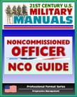 21st Century U.S. Military Manuals: Army Noncommissioned Officer (NCO) Guide and Field Manual 7-22.7 - Duties, Responsibilities, Authority, Leadership (Professional Format Series)