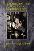 A Grimoire for Modern Cunningfolk A Practical Guide to Witchcraft on the Crooked Path