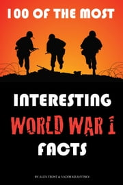 100 of the Most Interesting World War 1 Facts