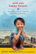 Wish You Happy Forever, What China's Orphans Taught Me About Moving Mountains
