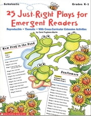 25 Just-Right Plays for Emergent Readers: Reproducible  Thematic  With Cross-Curricular Extension Activities