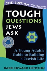 Tough Questions Jews Ask, 2nd Ed.: A Young Adults Guide to Building a Jewish Life