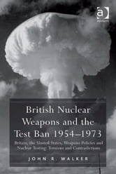 British Nuclear Weapons and the Test Ban 19541973