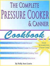The Complete Pressure Cooker and Canner Cookbook