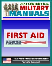 21st Century U.S. Military Manuals: First Aid Field Manual - FM 4-25.11, FM 21-11 (Value-Added Professional Format Series)