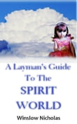 A Layman's Guide to the Spirit World