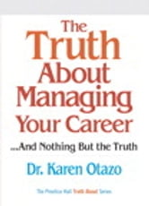 The Truth About Managing Your Career: ...and Nothing But the Truth