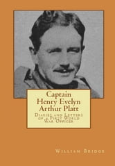 Captain Henry Evelyn Arthur Platt: Diaries and Letters of a First World War Officer in the 19th Hussars and 1st Coldstream Guards
