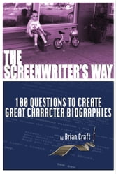 The Screenwriters Way: 100 Questions to Create Great Character Biographies
