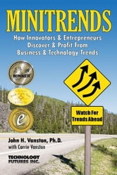 Minitrends: How Innovators & Entrepreneurs Discover & Profit From Business & Technology Trends: Between Megatrends & Microtrends Lie MINITRENDS,Emerging Business Opportunities in the New Economy