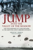 Jump: Into The Valley Of The Shadow The War Memoires Of Dwayne Burns Communications Sergeant-508th P.I.R.