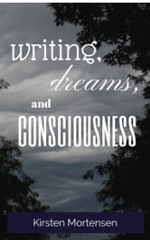 Writing, Dreams, and Consciousness