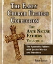 Early Church Fathers - Ante Nicene Fathers Volume 1-Justin Martyr and Irenaeus