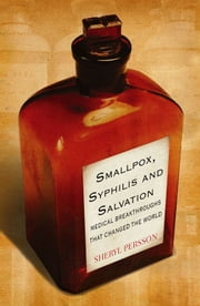 Smallpox, Syphilis and Salvation: Medical breakthroughs that changed the world