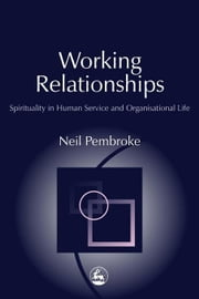 Working Relationships: Spirituality in Human Service and Organisational Life