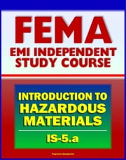 21st Century FEMA Study Course: An Introduction to Hazardous Materials (IS-5.a) - Government Roles, Toxic Chemicals as WMD, Materials Safety Data Sheet, Regulations, Human Health