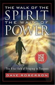 download The Walk of the Spirit: The Walk of Power: The Vital Role of Praying in Tongues book