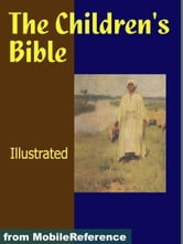 The Children's Bible. Illustrated.: Selections From The Old And New Testaments (Mobi Classics)