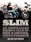 Slim: An Australian Biker's Tale of Sex & Drugs, Cops & Violence