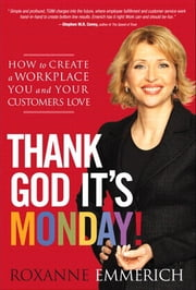 Thank God It's Monday!: How to Create a Workplace You and Your Customers Love, Adobe Reader