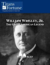William Wrigley, Jr.: The Great American Legend