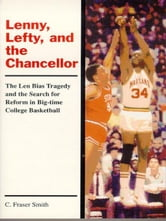 Lenny, Lefty, And The Chancellor: The Len Bias Tragedy And The Search For Reform In Big-Time College Basketball
