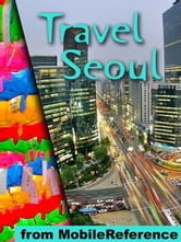 Travel Seoul, South Korea: Illustrated Guide, Korean Phrasebook And Maps (Mobi Travel)