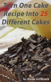 Turn One Cake Recipe Into 25 Different Cakes