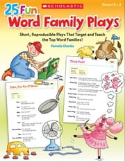 25 Fun Word Family Plays: Short Reproducible Plays That Target and Teach the Top Word Families