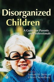 Disorganized Children: A Guide for Parents and Professionals
