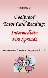 Foolproof Tarot Card Reading: Intermediate Fire Spreads - Series 2