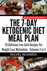 The 7 Day Ketogenic T Meal Plan 35 Delicious Low Carb Recipes For Weight Loss Motivation Volumes 1 To 3