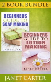 "(2 Book Bundle) ""Beginners Guide To Soap Making"" & ""Beginners Guide To Lotion Making"""