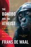 The Bonobo and the Atheist: In Search of Humanism Among the Primates