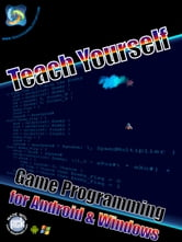 Teach Yourself Game Development for Android and Windows