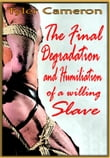The Final Degradation and Humiliation Of A Willing Slave