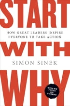 Start with Why, How Great Leaders Inspire Everyone to Take Action