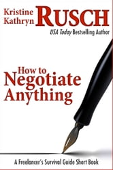 How to Negotiate Anything: A Freelancer's Survival Guide Short Book
