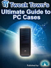 TweakTowns Ultimate Guide to PC Cases