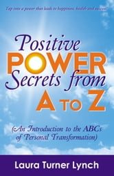 Positive Power Secrets from A to Z